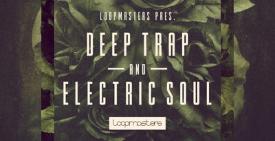 Loopmasters Deep Trap & Electronic Soul sample library producer loop edm