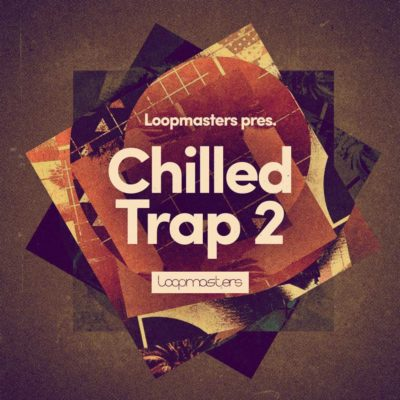 Loopmasters Chilled Trap 2 loop library dj producer live perform