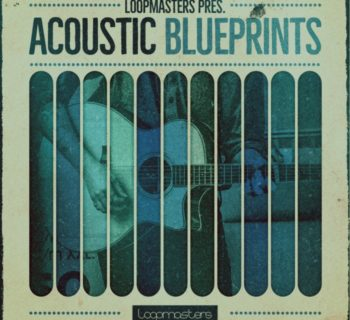 Loopmasters Acoustic Blueprints sample library audio dj producer strumenti musicali
